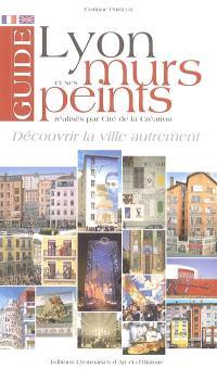 Guide de Lyon et de ses murs peints : découvrir la ville autrement = Lyons and its painted walls : to discover the town in an original fashion