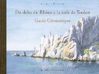 Du delta du Rhône à la rade de Toulon : guide géonautique