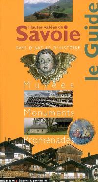 Hautes vallées de Savoie : pays d'art et d'histoire : musées, monuments, promenades