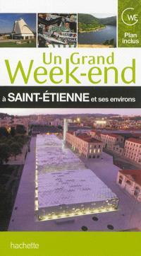 Un grand week-end à Saint-Etienne et ses environs