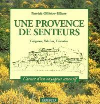 Une Provence des senteurs : Grignan, Valréas, Tricastin