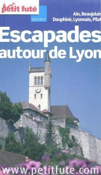 Escapades autour de Lyon : Ain, Beaujolais, Dauphiné, Lyonnais, Pilat : 2010-2011