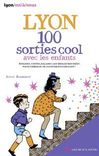 Lyon, 100 sorties cool avec les enfants : ateliers, visites, balades : les meilleures idées pour s'aérer ou se cultiver en s'amusant !