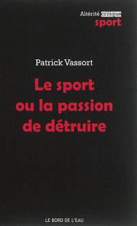 Le sport ou La passion de détruire : dopage, souffrance et dépression