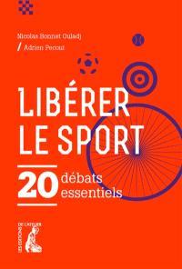 Libérer le sport ! : 20 débats essentiels