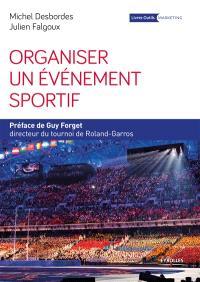 Organiser un événement sportif : stratégie et méthodologie d'organisation