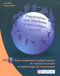 Préparation aux diplômes d'éducateur sportif. Volume 1, Bases anatomiques et physiologiques de l'exercice musculaire et méthodologie de l'entraînement