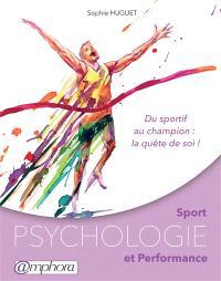 Sport, psychologie et performance : du sportif au champion : la quête de soi !