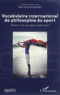 Vocabulaire international de philosophie du sport. Volume 2, Les nouvelles recherches