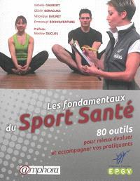 Les fondamentaux du sport santé : 80 outils pour mieux évaluer et accompagner vos pratiquants
