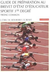 Guide de préparation au brevet d'Etat d'éducateur sportif 1er degré : tronc commun