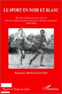Le sport en noir et blanc : du sport colonial au sport africain dans les anciens territoires français d'Afrique occidentale (1920-1965)