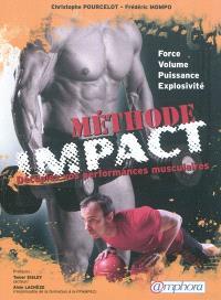 Méthode impact : décuplez vos performances musculaires : force, volume, puissance, explosivité