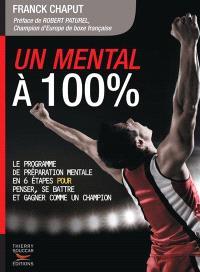 Un mental à 100 % : le programme de préparation mentale en 6 étapes pour penser, se battre et gagner comme un champion