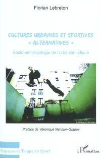 Cultures urbaines et sportives alternatives : socio-anthropologie de l'urbanité ludique