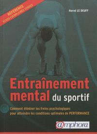 Entraînement mental du sportif : comment éliminer les freins psychologiques pour atteindre les conditions optimales de performance