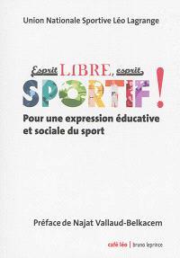 Esprit libre, esprit sportif ! : pour une expression éducative et sociale du sport