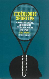 L'idéologie sportive : chiens de garde, courtisans et idiots utiles du sport
