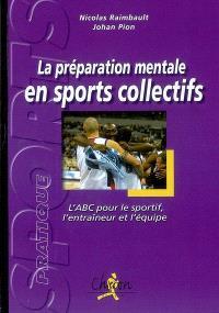 La préparation mentale en sports collectifs : l'abc pour le sportif, l'entraîneur et l'équipe