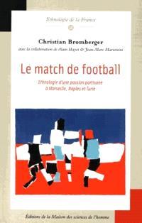 Le match de football : ethnologie d'une passion partisane à Marseille, Naples et Turin