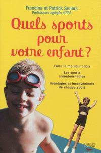 Quels sports pour votre enfant ? : faire le meilleur choix, les sports incontournables, avantages et inconvénients de chaque sport