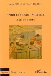 Sport et genre. Volume 4, Objets, arts et médias