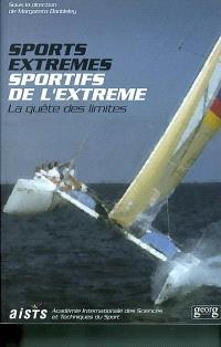 Sports extrêmes, sportifs de l'extrême : la quête des limites