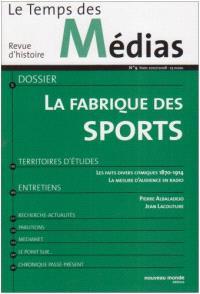 Temps des médias (Le). n° 9, La fabrique du sport