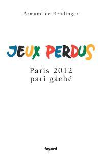 Jeux perdus : Paris 2012, pari gâché