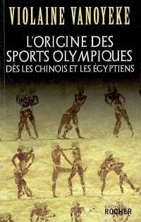 L'origine des sports olympiques : dès les Chinois et les Egyptiens