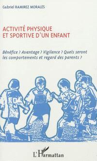 Activité physique et sportive d'un enfant : bénéfice ? Avantage ? Vigilance ? Quels seront les comportements et regard des parents ?