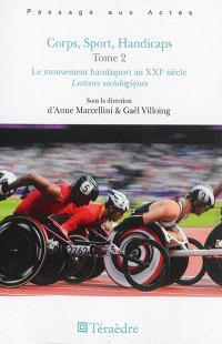 Corps, sport, handicaps. Volume 2, Le mouvement handisport au XXIe siècle : lectures sociologiques