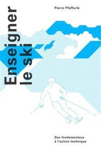 Enseigner le ski : des fondamentaux à l'action technique