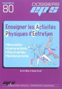 Enseigner les activités physiques d'entretien : musculation, course à pied, step et aérobic, natation en durée