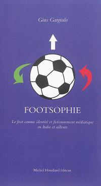 Footsophie : le foot comme identité et fictionnement médiatique en Italie et ailleurs