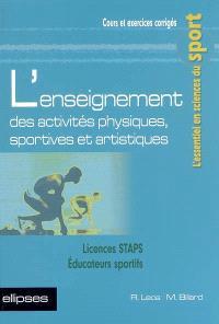 L'enseignement des activités physiques, sportives et artistiques : licences STAPS, éducateurs sportifs : cours et exercices corrigés