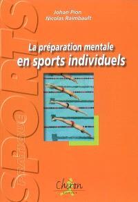 La préparation mentale en sports individuels : exercices et réflexions pour plonger dans l'entraînement mental