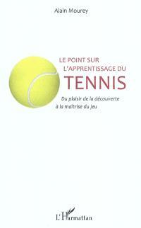Le point sur l'apprentissage du tennis : du plaisir de la découverte à la maîtrise du jeu