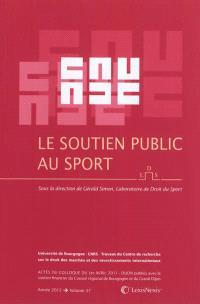 Le soutien public au sport : actes du colloque du 1er avril 2011