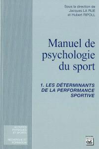 Manuel de psychologie du sport. Volume 1, Les déterminants de la performance sportive