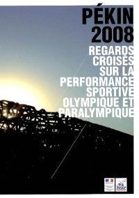 Pékin 2008 : regards croisés sur la performance sportive olympique et paralympique