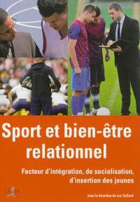 Sport et bien-être relationnel : facteur d'intégration, de socialisation, d'insertion des jeunes