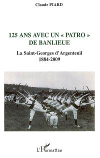 125 ans avec un patro de banlieue : la Saint-Georges d'Argenteuil, 1884-2009
