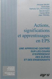 Actions, significations et apprentissages en EPS : une approche centrée sur les cours d'expérience des élèves et des enseignants