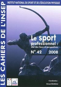 Cahiers de l'Insep (Les). n° 42, Le sport professionnel : état des lieux et perspectives