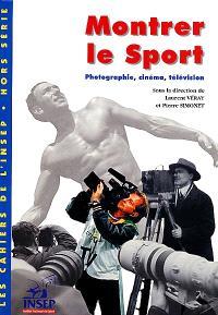 Cahiers de l'Insep (Les). n° h. s., Montrer le sport : photographies, cinéma, télévision