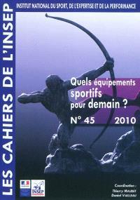 Cahiers de l'Insep (Les). n° 45, Quels équipements sportifs pour demain ?