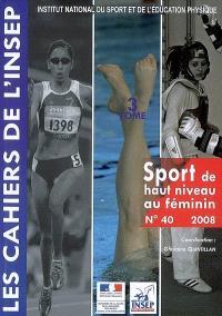 Cahiers de l'Insep (Les). n° 40, Sport de haut niveau au féminin