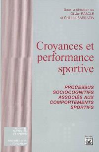 Croyances et performance sportive : processus sociocognitifs associés aux comportements sportifs