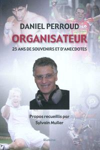 Daniel Perroud, organisateur : 25 ans de souvenirs et d'anecdotes